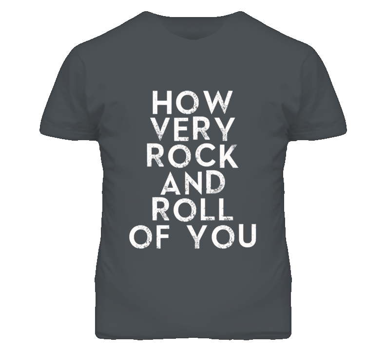 How Very Rock And Roll Of You Graphic T Shirt
