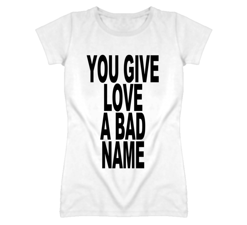 You Give Love A Bad Name Popular Bon Jovi Song Graphic T Shirt