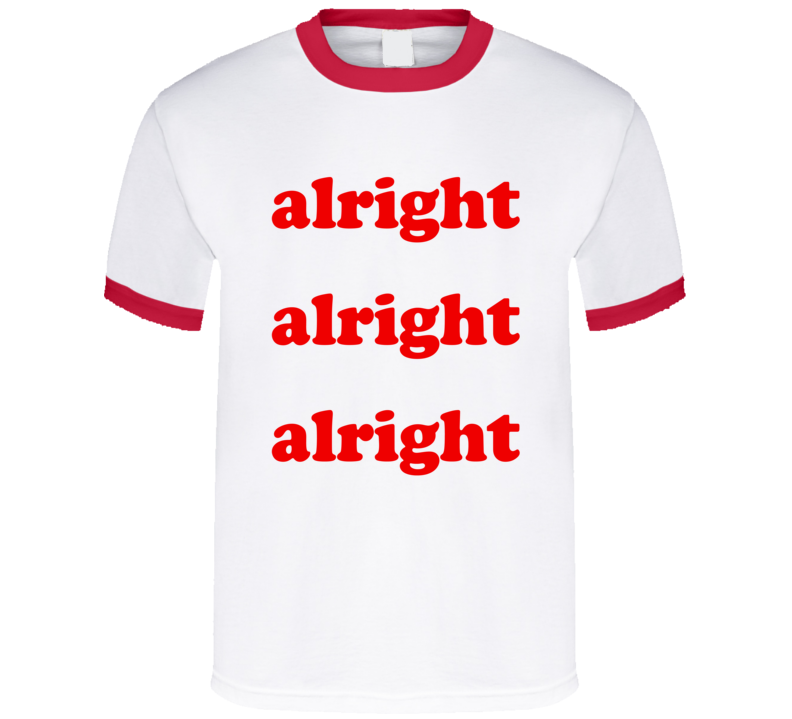 Alright Alright Alright Fun Vintage Style Graphic T Shirt