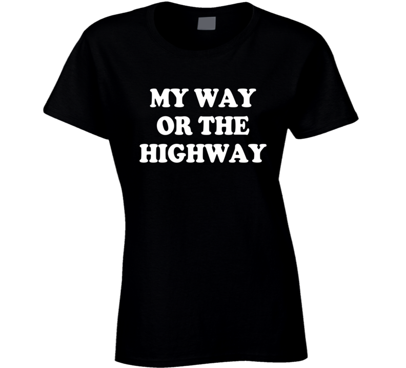 My Way Or The Highway Fun Chrissie Hynde Music T Shirt