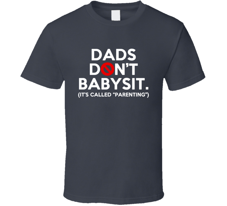 Dads Dont Babysit Its Called Parenting Popular Graphic T Shirt
