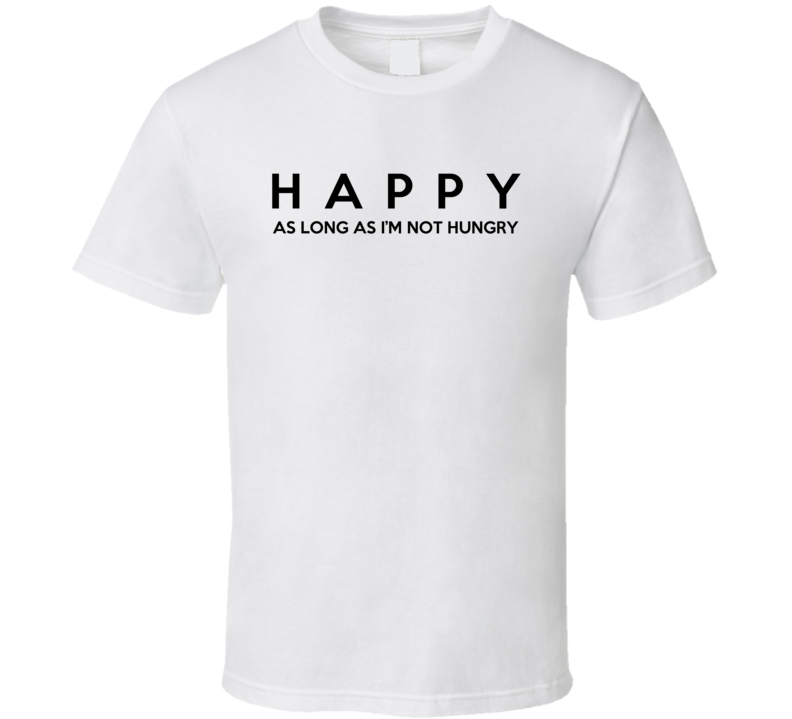 Happy As Long As Im Not Hungry Funny Food Lover Graphic T Shirt