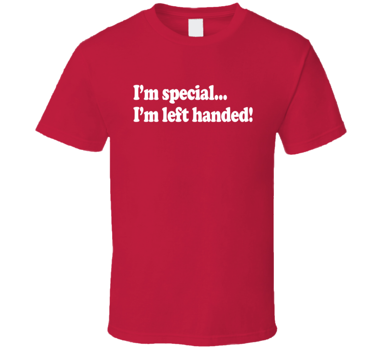 Im Special I Am Left Handed Fun Lefty Graphic T Shirt