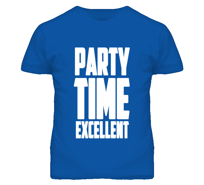 Party Time Excellent Movie Quote Graphic T Shirt
