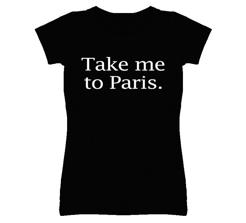 Take Me To Paris France Graphic T Shirt