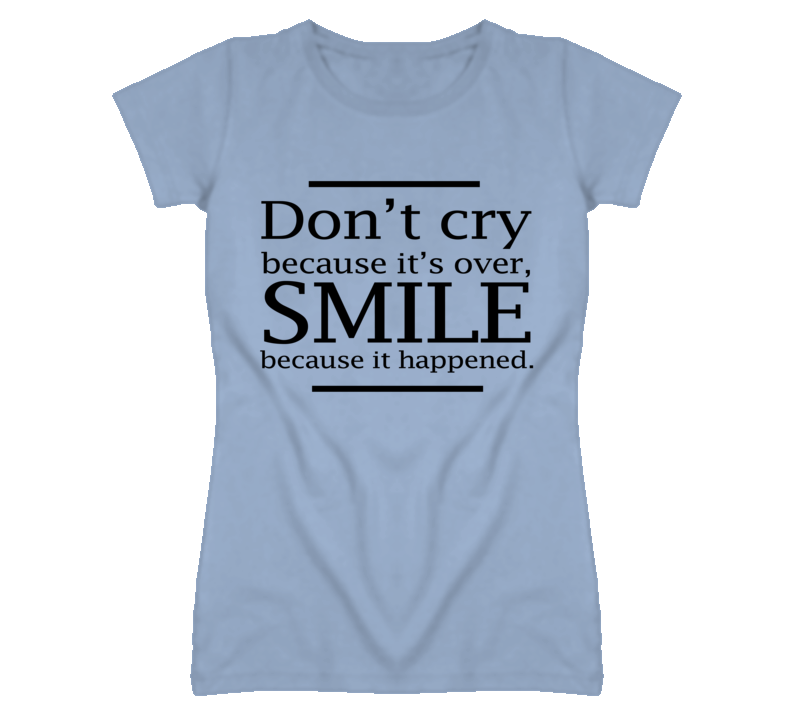 Dont Cry Because Its Over Smile Popular Quote Graphic T Shirt