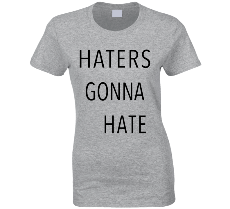 Haters Gonna Hate Fun Popular Graphic Quote T Shirt