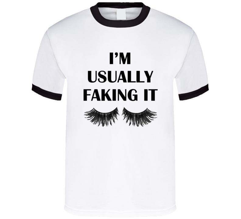 I Am Usually Faking It Fun Popular Graphic Celebrity Eyelashes Tee Shirt