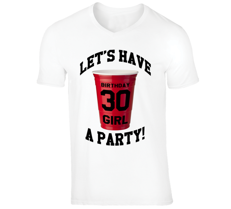 Lets Have A Party 30th Birthday Girl Fun Red Solo Cup Graphic Tee Shirt
