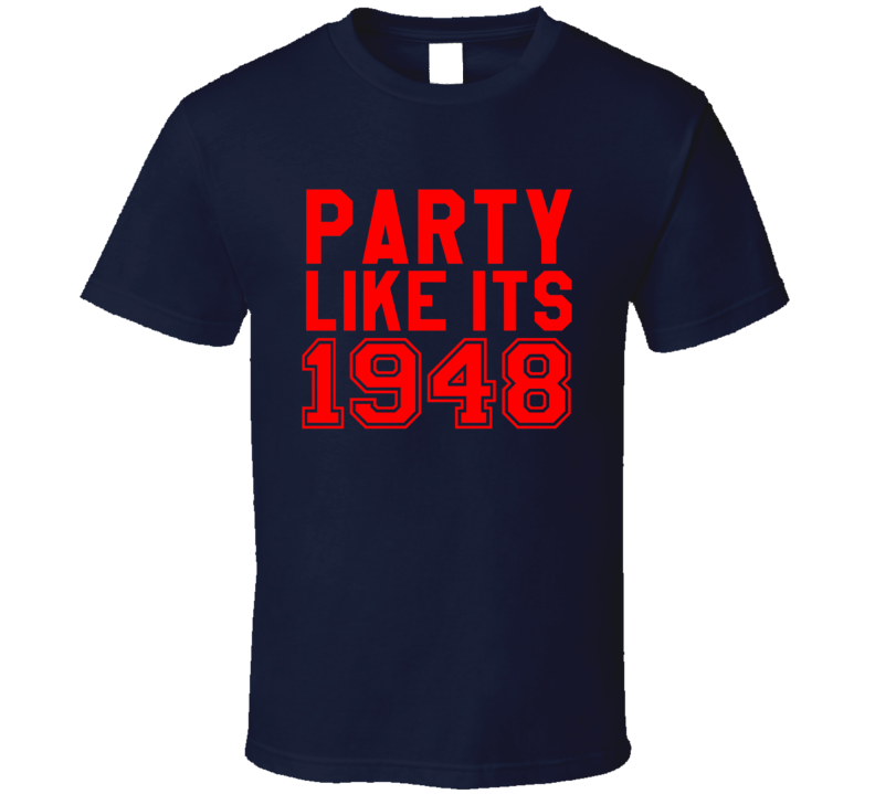 Party Like Its 1948 Cleveland Ohio Indians World Series Baseball Graphic Fan Tee Shirt