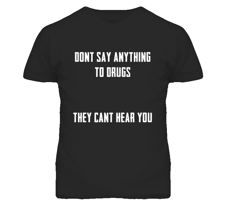 Dont Say Anything To Drugs Funny Graphic T Shirt