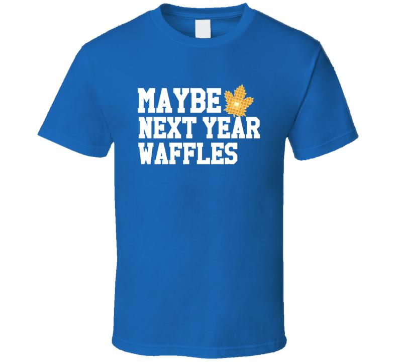 Maybe Next Year Waffles Funny Toronto Hockey Playoffs Maple Leaf Graphic Fan Tee Shirt