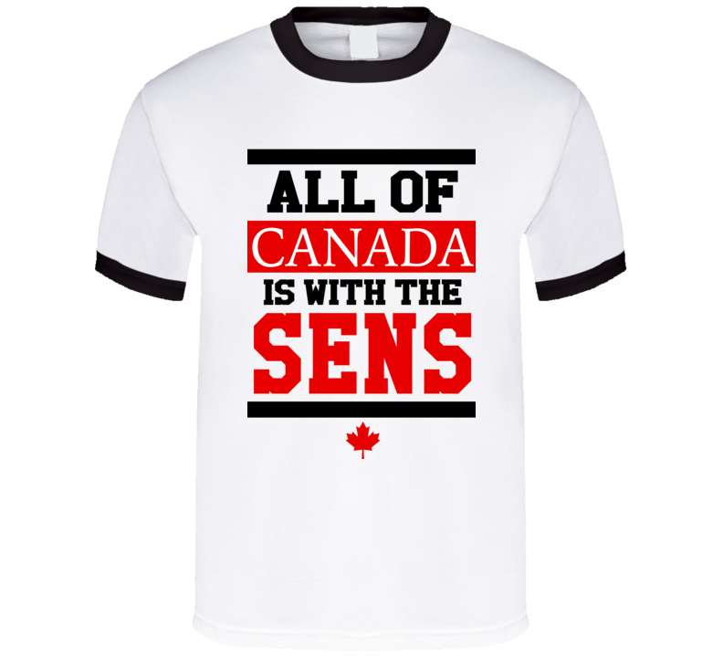 All Of Canada Is With The Sens Fun Ottawa Hockey Stanley Cup Playoffs Fan Graphic TShirt