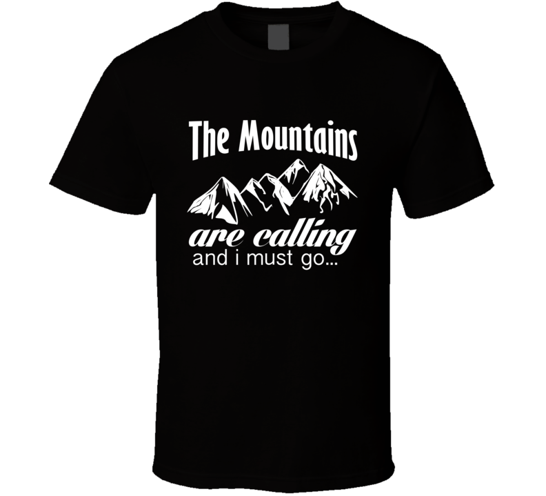 The Mountains Are Calling And I Must Go Graphic T Shirt