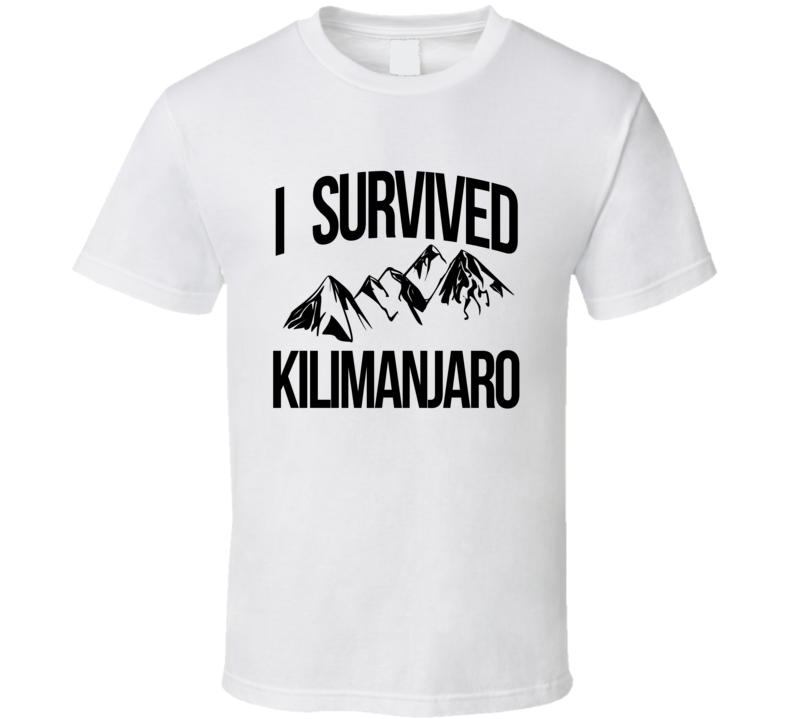 I Survived Kilimanjaro Tanzania Africa Mountain Climber Travel Cool Graphic Sports T Shirt