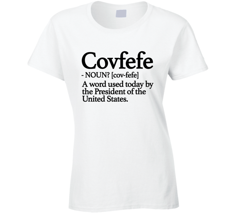 Covfefe Noun Funny Dictionary Meaning Donald Trump Tweet President Political Parody T Shirt