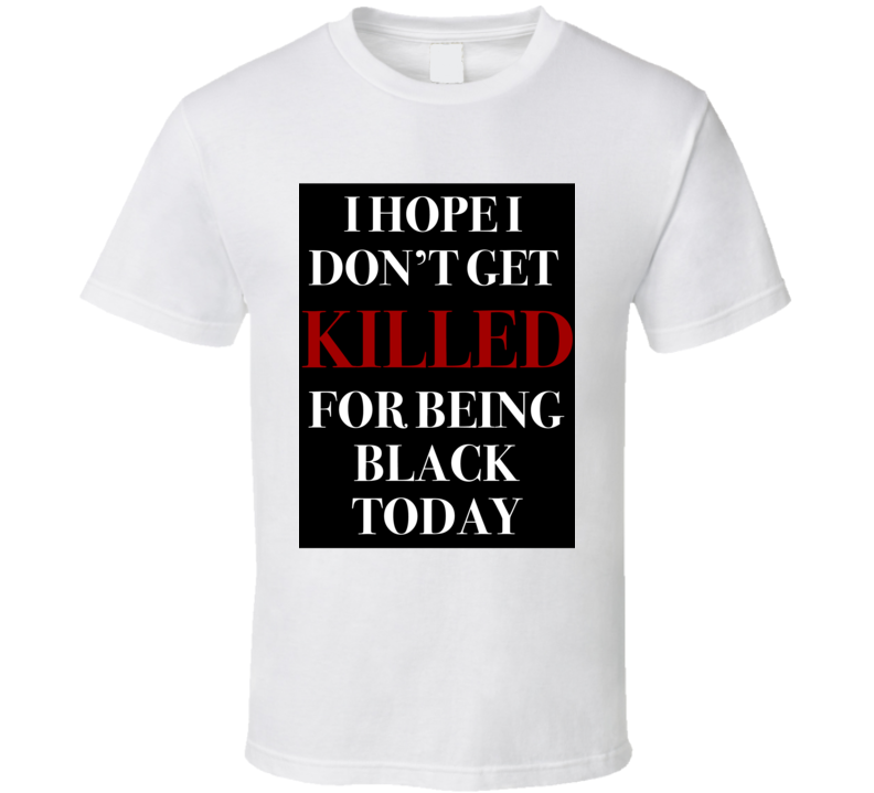 I Hope I Dont Get Killed For Being Black Today Political Football Player Graphic T Shirt