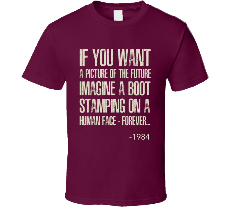 If You Want A Picture Of The Future 1984 George Orwell Political Book Quote Cool Graphic Novel T Shirt
