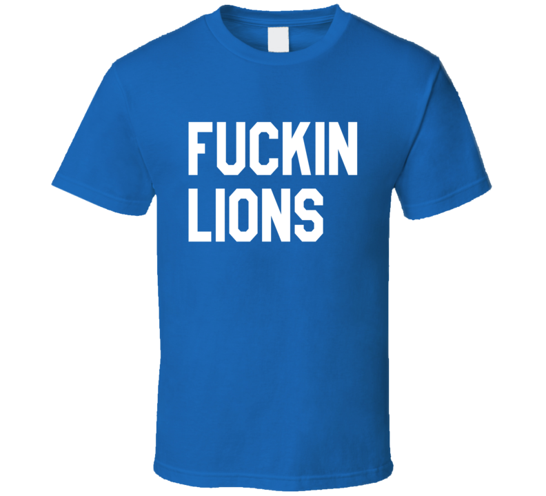 Fuckin Lions Funny Football Fan Graphic Tailgate Sports T Shirt
