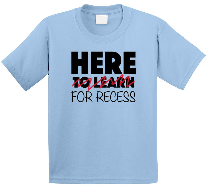 Here To Learn Funny Scratched Out For Recess Back To School Kids Student Graphic T Shirt