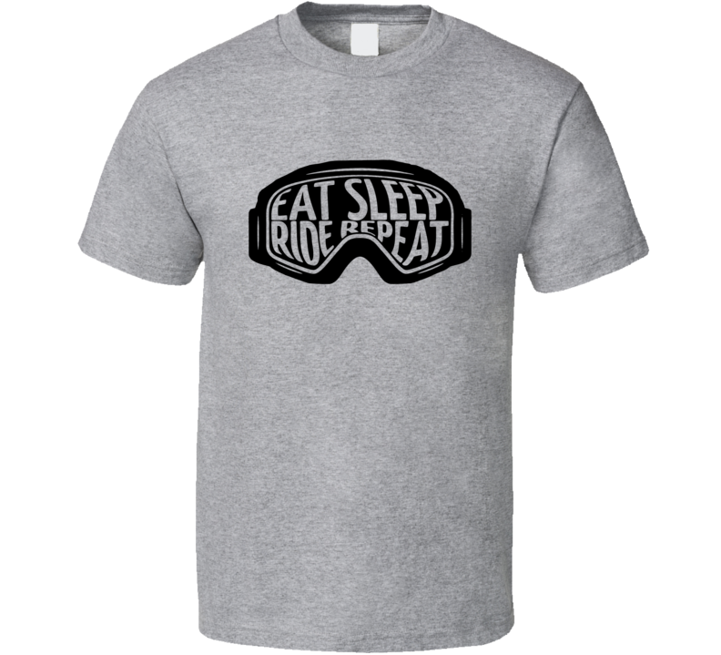Eat Sleep Ride Repeat Fun Snowboard Ski Sports Goggles Graphic T Shirt