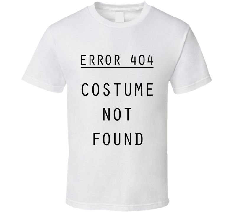 Error 404 Costume Not Found Funny Halloween Graphic Party T Shirt