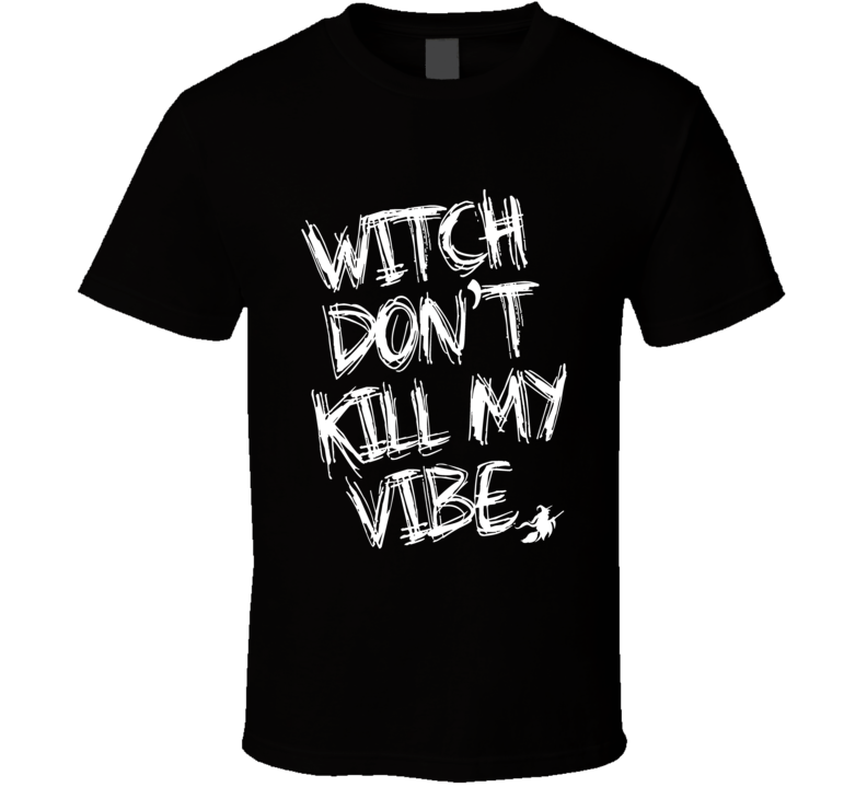Witch Dont Kill My Vibe Funny Popular Halloween Party Graphic T Shirt