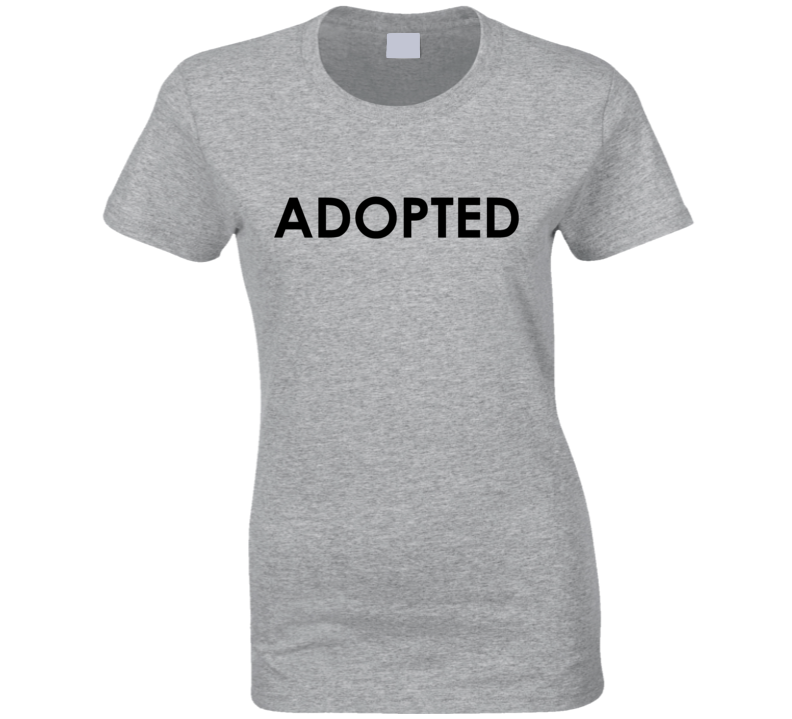 I Was Adopted Fun Family Trust Issues Fun Anti Social Graphic T Shirt