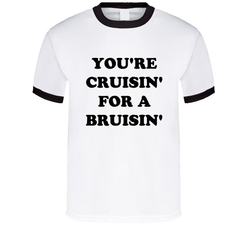 You Are Cruisin For A Bruisin Fun Retro Vintage Style Graphic T Shirt