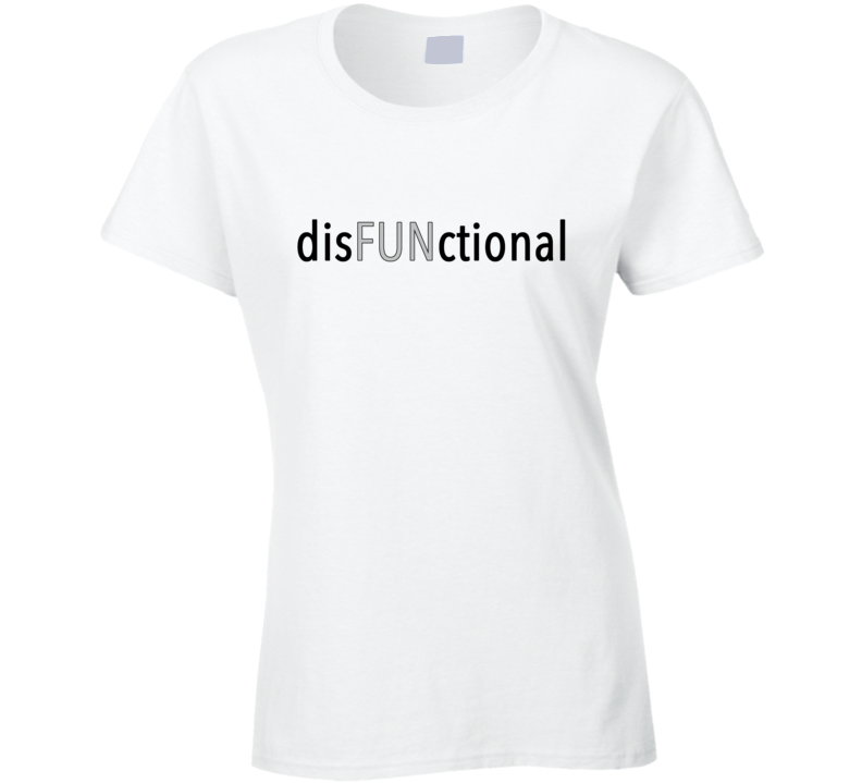 I Put The Fun In Disfunctional Funny Popular Celebrity Graphic T Shirt