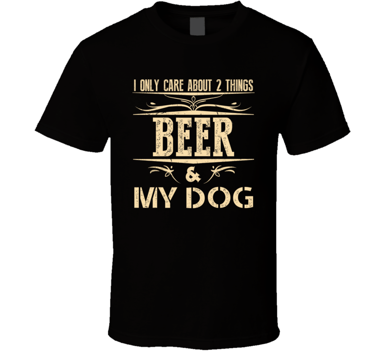 I Only Care About Beer And My Dog Fun Graphic Pet T Shirt