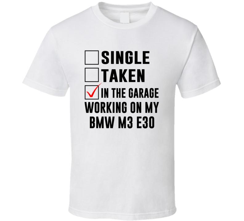 Single Taken In The Garage Working On My Bmw M3 E30 Fun Vintage Car Graphic T Shirt