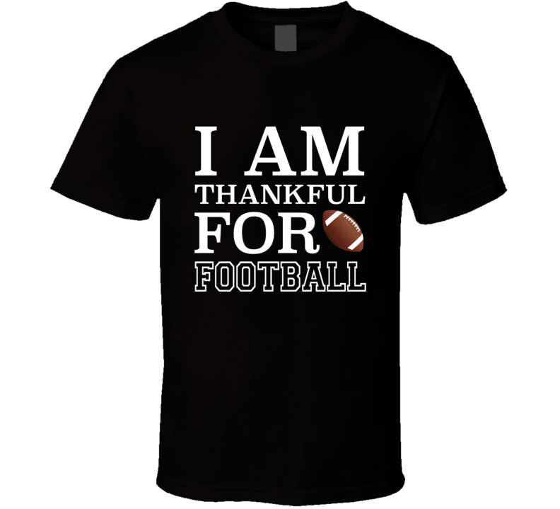 I Am Thankful For Football Fun Thanksgiving Graphic Sports Fan T Shirt