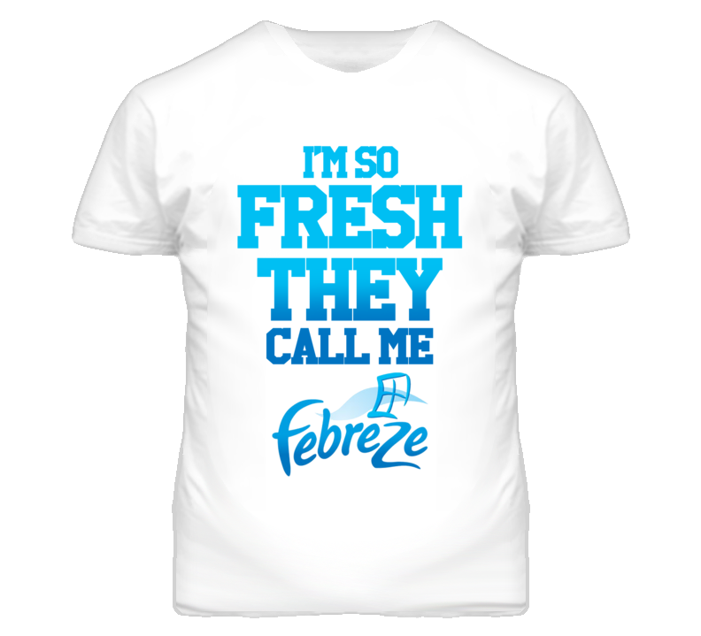 So Fresh They Call Me Febreze Funny Graphic T Shirt