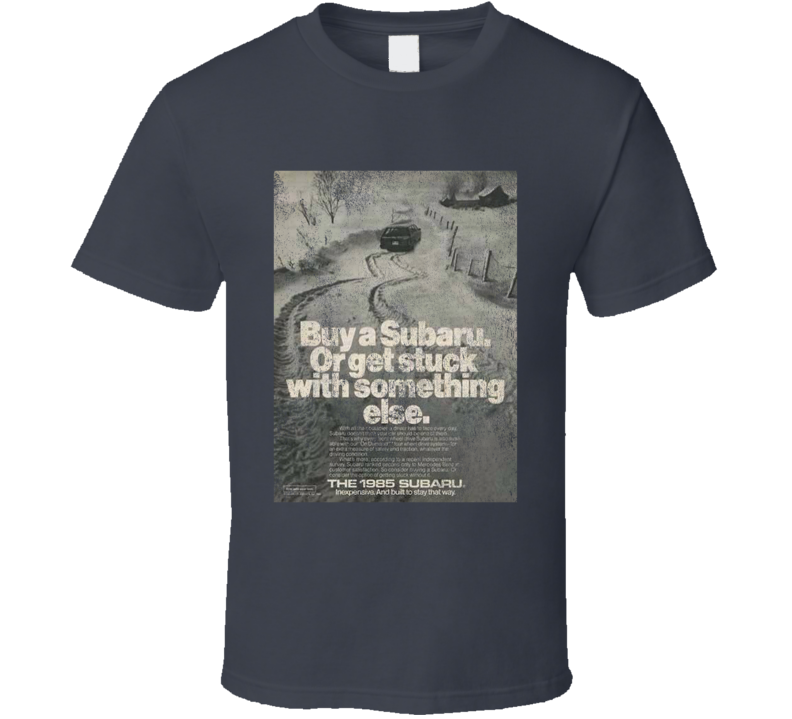 Buy A Subaru Or Get Stuck Funny Vintage Retro Print Ad Car Enthusiast Graphic T Shirt