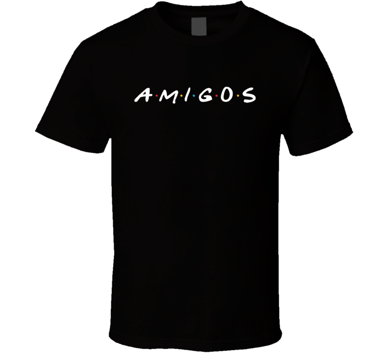 Amigos Spanish Friends Fun Popular Tv Show Sitcom Fan Tee Shirt