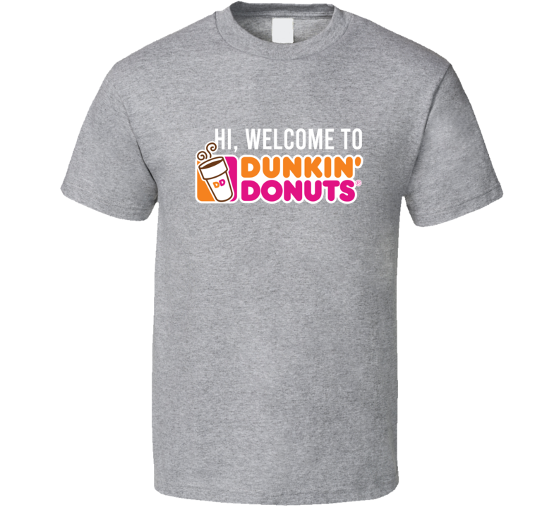 Hi Welcome To Dunkin Donuts Funny Tiktok Graphic T Shirt