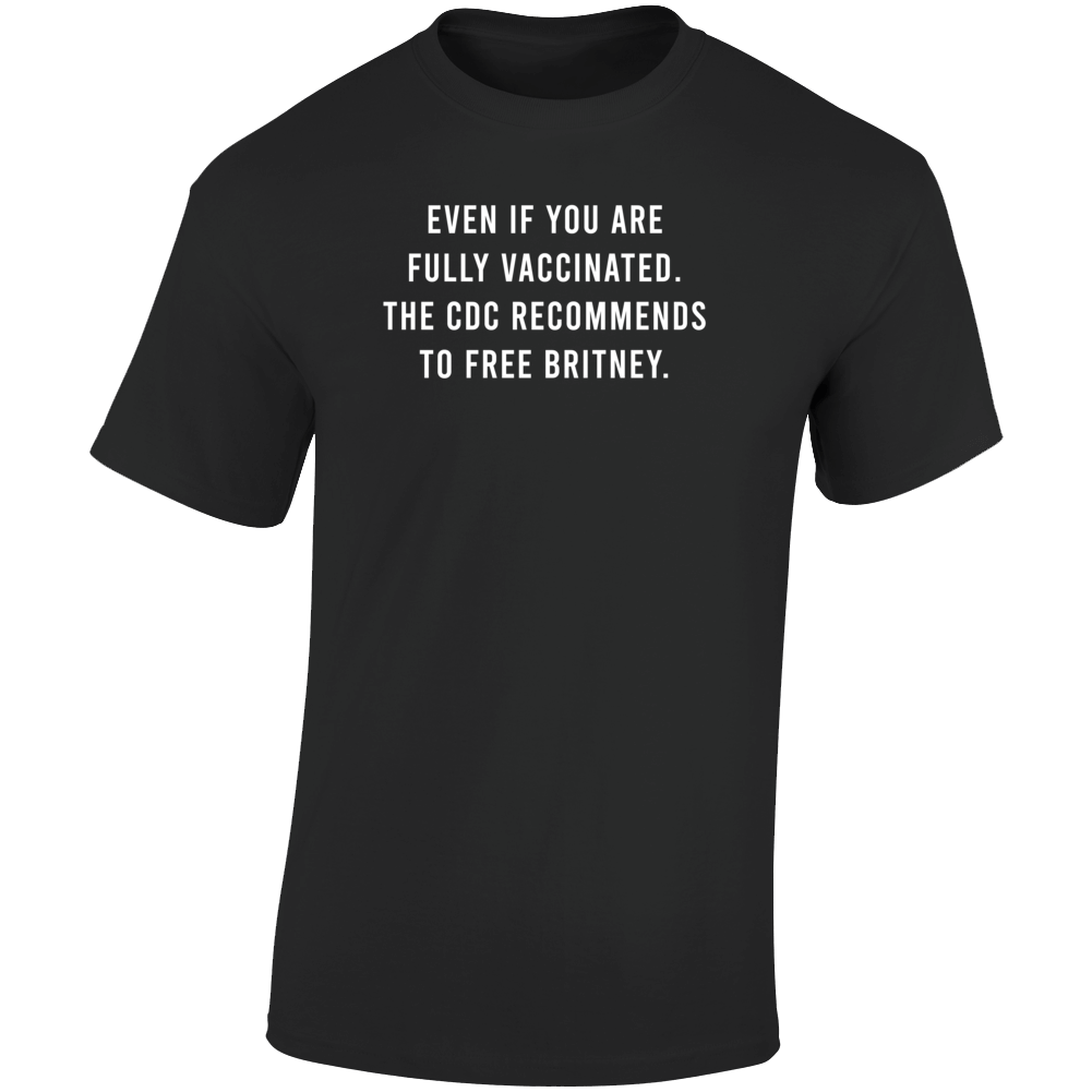 Even If Fully Vaccinated Cdc Recommends Free Britney Funny T Shirt
