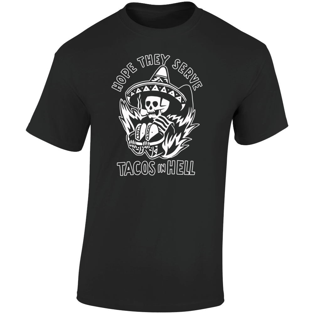 Hope They Serve Tacos In Hell Smoking Skeleton T Shirt