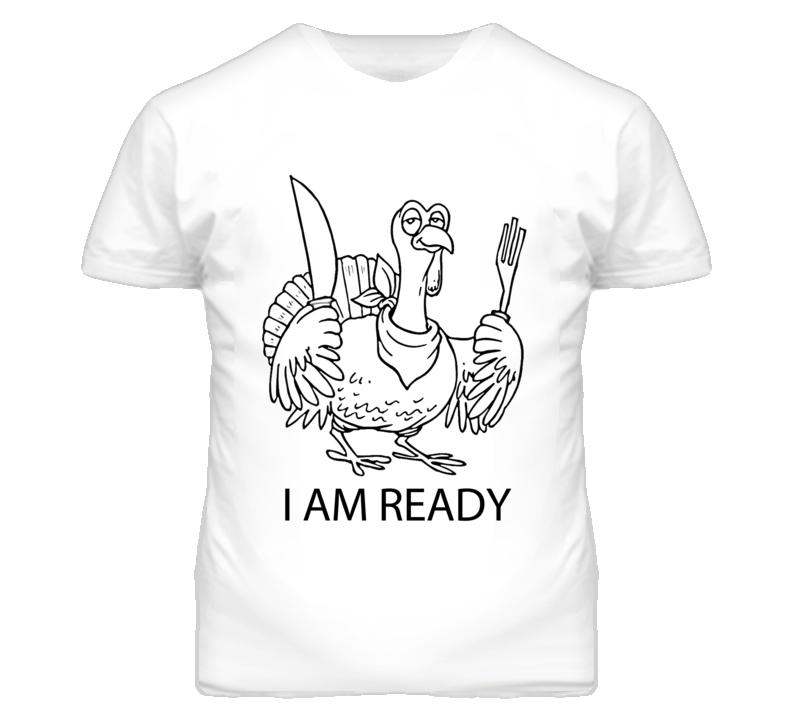 I Am Ready Funny Thanksgiving Turkey Graphic T Shirt