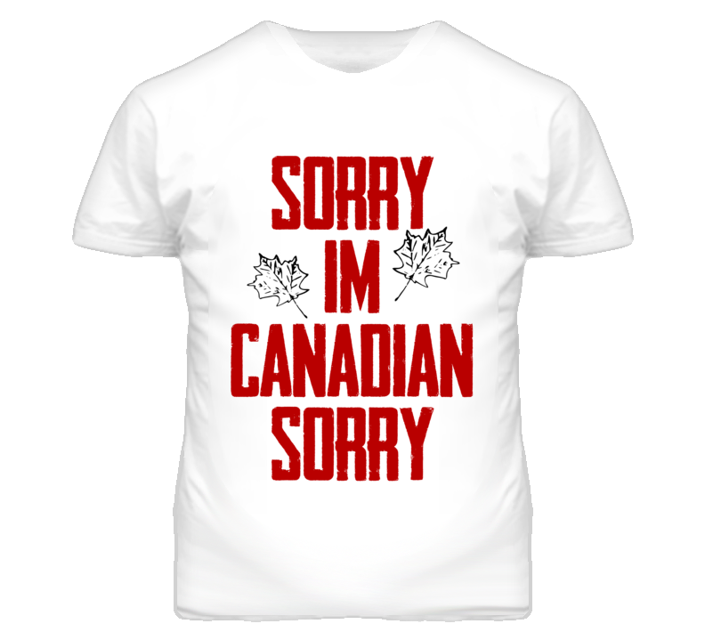 Sorry Im Canadian Sorry Funny Graphic T Shirt