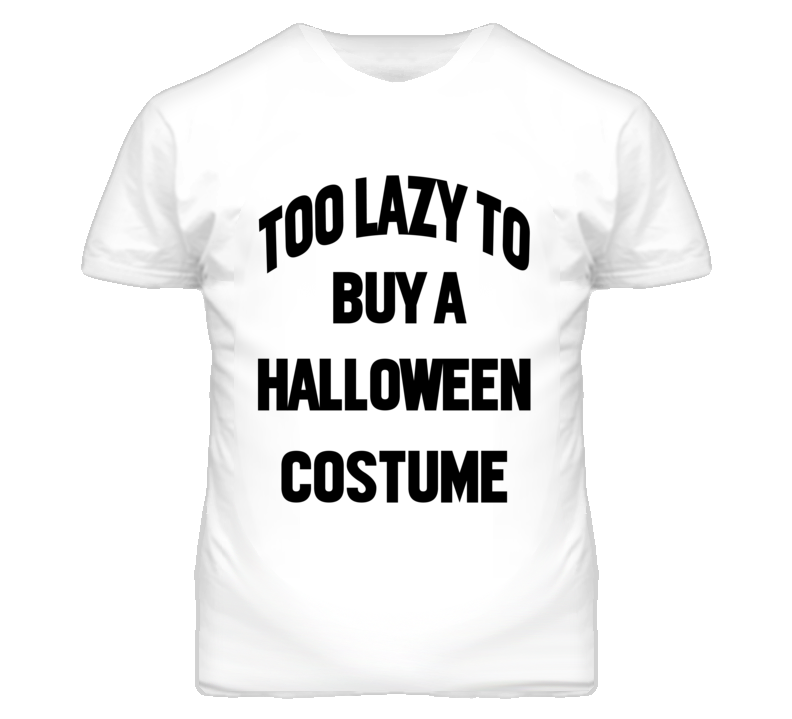 Too Lazy To Buy A Halloween Costume Funny Tee Shirt