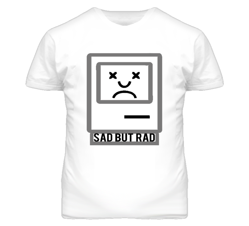 Sad But Rad Computer Graphic Tee Shirt