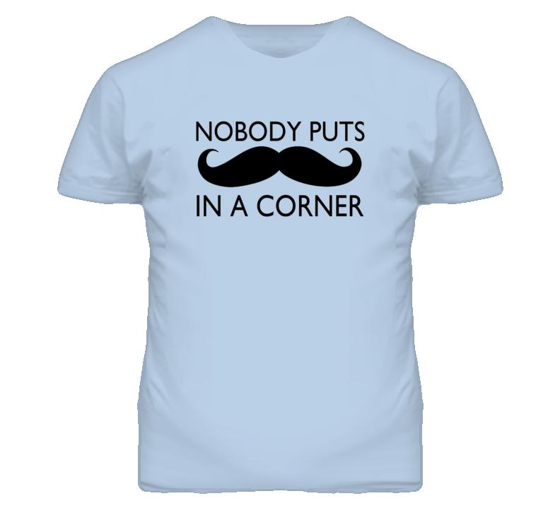 Nobody Puts Moustache In A Corner Fun Mo Graphic Tee Shirt