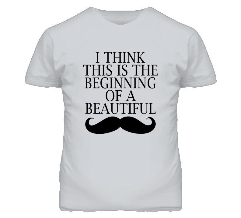 Beginning Of A Beautiful Moustache Fun Graphic Tee Shirt
