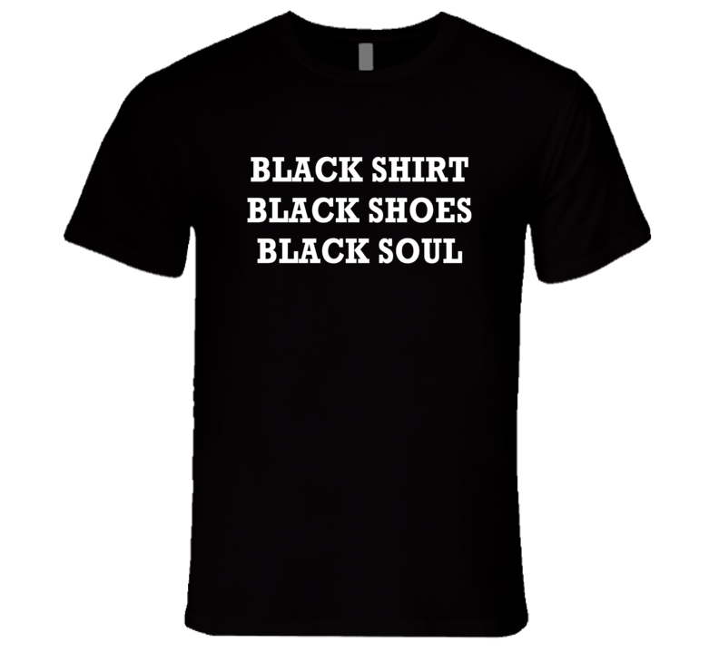 Black Shirt Black Shoes Black Soul Graphic Tee Shirt