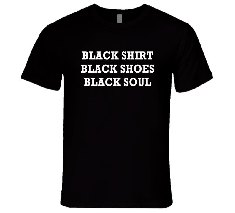 Black Shirt Black Shoes Black Soul Graphic Tee Shirt