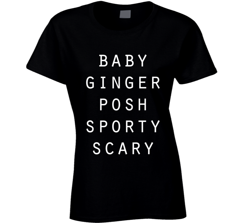 Baby Ginger Posh Sporty Scary Spice Names Tee Shirt