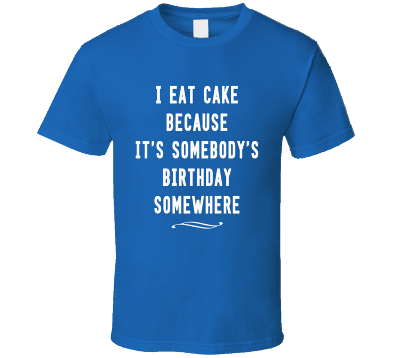 Eat Cake Birthday Somewhere Fun Tee Shirt