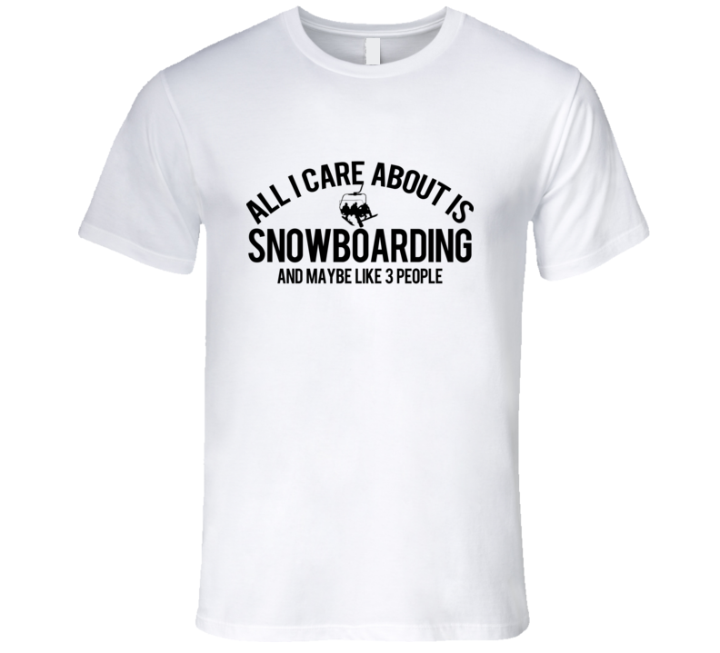 Snowboarding And Maybe Like 3 People Funny Tee Shirt